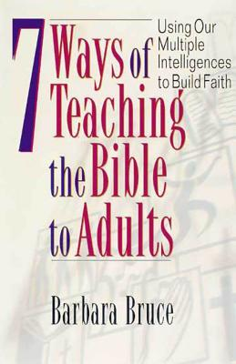 Image for 7 Ways of Teaching the Bible to Adults: Using Our Multiple Intelligences to Build Faith