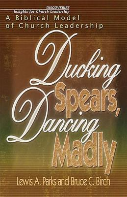 Image for Ducking Spears, Dancing Madly: A Biblical Model of Church Leadership