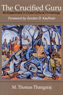 The Crucified Guru: An Experiment in Cross-Cultural Christology, Thangaraj,M Thomas; Thangaraj, M. Thomas