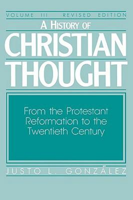 Image for A History of Christian Thought, Vol. 3: From the Protestant Reformation to the Twentieth Century