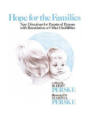 Image for Hope for the Families: New Directions for Parents of Persons with Retardation or Other Disabilities