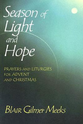 Season of Light and Hope: Prayers and Liturgies for Advent and Christmas, Meeks, Blair Gilmer