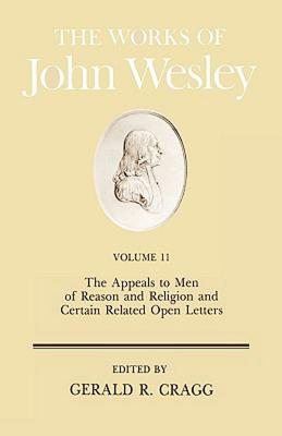 The Works of John Wesley, Vol. 11: The Appeals to Men of Reason and Religion and Certain Related Open Letters, Cragg, Gerald R.