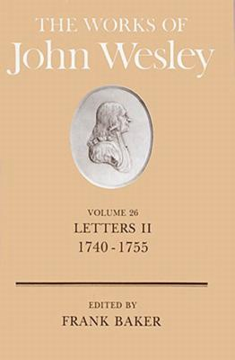 The Works of John Wesley Volume 26: Letters II (1740-1755), Baker, Frank