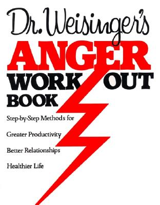 Image for Dr. Weisinger's Anger Work-Out Book: Step-by-Step Methods for Greater Productivity, Better Relationships, Healthier Life