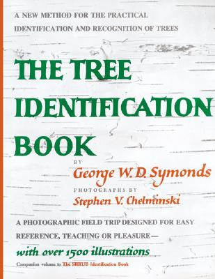 The Tree Identification Book: The Visual Method for the Practical Identification of Shrubs, Including Woody Vines and Ground Covers, Symonds, George W. D.