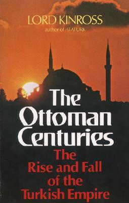 The Ottoman Centuries: The Rise and Fall of the Turkish Empire, Kinross, Lord