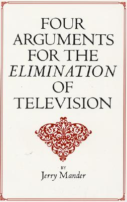 Four Arguments for the Elimination of Television, Mander, Jerry