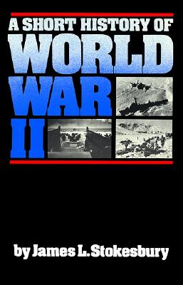 A Short History of World War II, Stokesbury, James L