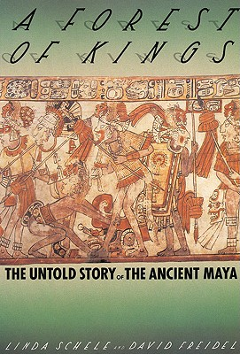 A Forest of Kings: The Untold Story of the Ancient Maya, Schele, Linda;Freidel, David