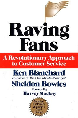 Raving Fans: A Revolutionary Approach to Customer Service, Blanchard, Ken; Bowles, Sheldon M.
