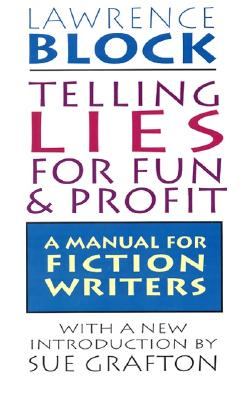 Telling Lies for Fun & Profit: A Manual for Fiction Writers, Block, Lawrence