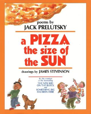 "A Pizza the Size of the Sun, ""Prelutsky, Jack"""
