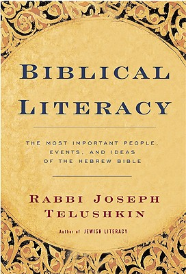 Biblical Literacy : The Most Important People, Events, and Ideas of the Hebrew Bible, JOSEPH TELUSHKIN