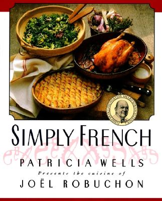 Image for Simply French: Patricia Wells Presents the Cuisine of Joel Robuchon