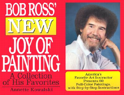 Bob Ross New Joy of Painting, ROSS, Bob; KOWALSKI, Annette