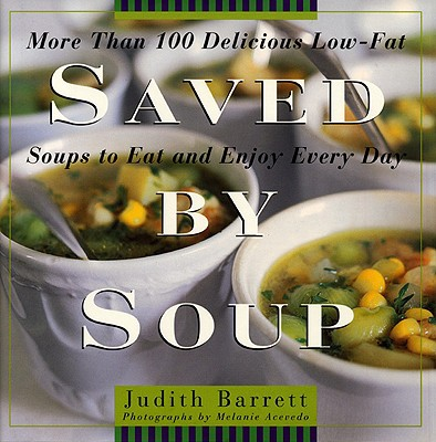 Image for Saved By Soup: More Than 100 Delicious Low-Fat Soups To Eat And Enjoy Every Day