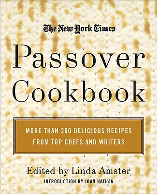 The New York Times Passover Cookbook : More Than 200 Holiday Recipes from Top Chefs and Writers, Amster, Linda