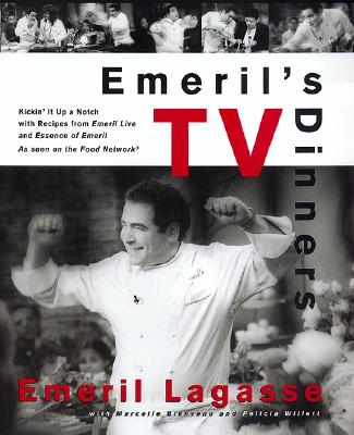 Emerils TV Dinners, EMERIL LAGASSE, MARCELLE BIENVENU, FELICIA WILLETT, BRIAN SMALE