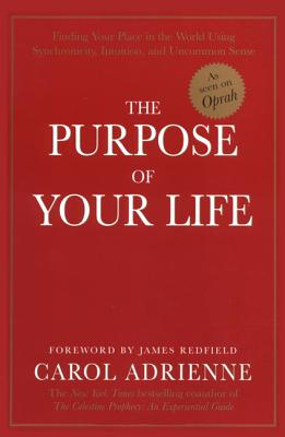 Image for Purpose of Your Life : Finding Your Place in the World Using Synchronicity, Intuition, and Uncommon Sense