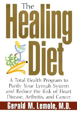 Image for The Healing Diet: A Total Health Program to Purify Your Lymph System and Reduce the Risk of Heart Disease, Arthritis, and Cancer