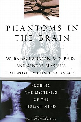 Phantoms in the Brain: Probing the Mysteries of the Human Mind, V. S. Ramachandran, Sandra Blakeslee