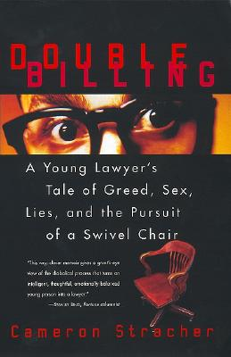 Image for Double Billing: A Young Lawyer's Tale Of Greed, Sex, Lies, And The Pursuit Of A Swivel Chair