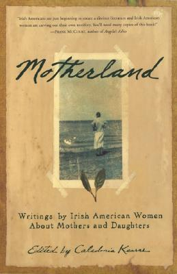 Image for Motherland: Writings By Irish American Women About Mothers And Daughters