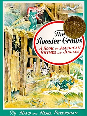 The Rooster Crows: A Book of American Rhymes and Jingles, Maud Petersham,Miska Petersham