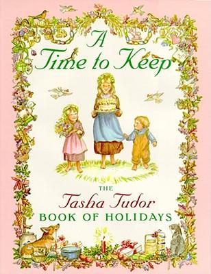 A Time to Keep: The Tasha Tudor Book of Holidays, Tudor, Tasha