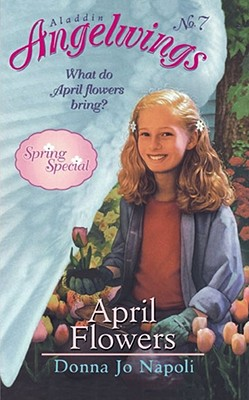Aladdin Angelwings No. 7:  What Do April Flowers bring? April Flowers; Spring Special, Napoli, Donna Jo