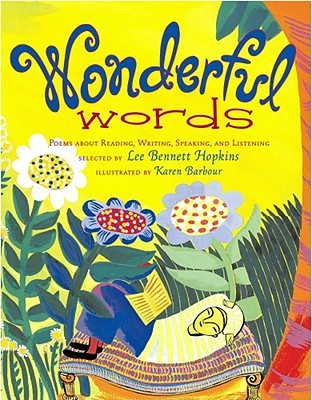 """Wonderful Words: Poems About Reading, Writing, Speaking, and Listening"""