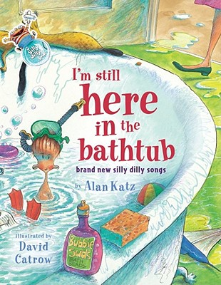 Image for I'm Still Here in the Bathtub: Brand New Silly Dilly Songs