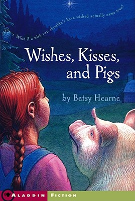 Wishes, Kisses, and Pigs, Hearne, Betsy