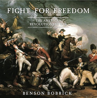 Fight for Freedom: The American Revolutionary War, Benson Bobrick