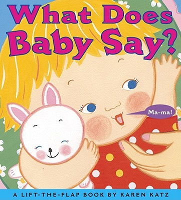 """What Does Baby Say?: A Lift-the-Flap Book (Karen Katz Lift-the-Flap Books), """"Katz, Karen"""""""