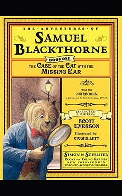 The Case of the Cat with the Missing Ear: From the notebooks of Edward R. Smithfield D.V. M. (The Adventures of Samuel Blackthorne) (Volume 1), Emerson, Scott