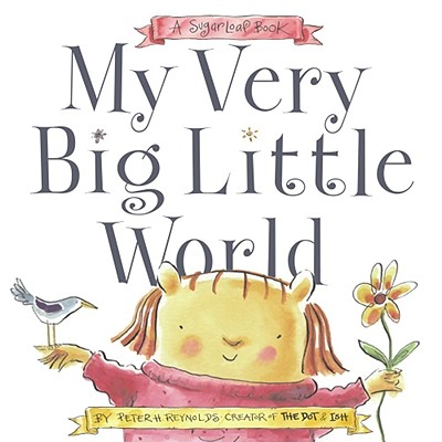 My Very Big Little World: A SugarLoaf Book (Sugarloaf Books), Reynolds, Peter H.