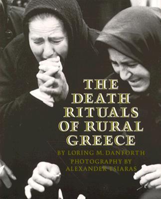 The Death Rituals of Rural Greece, Danforth, Loring M.; Tsiaras, Alexander