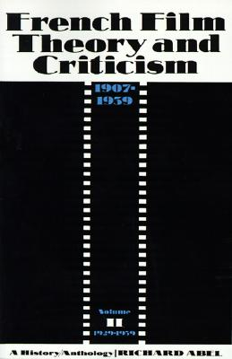 French Film Theory and Criticism, Volume 2: A History/Anthology, 1907-1939. Volume 2: 1929-1939 (French Film Theory & Criticism), Abel, Richard