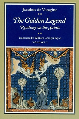 The Golden Legend : Readings on the Saints, Vol. 1, JACOBUS DE VORAGINE