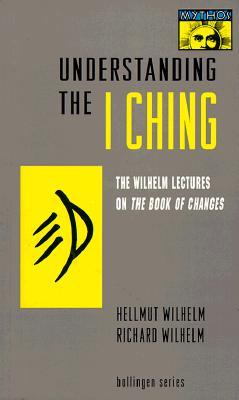 Understanding the I Ching, Wilhelm, Hellmut; Wilhelm, Richard