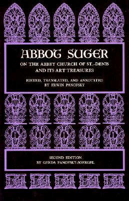 Abbot Suger on the Abbey Church of St. Denis and Its Art Treasures, ABBOT SUGER, ERWIN PANOFSKY, GERDA PANOFSKY-SOERGEL