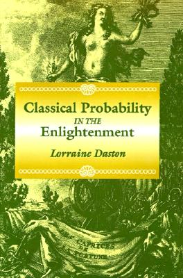 Classical Probability in the Enlightenment, Daston, Lorraine