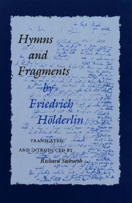 HYMNS AND FRAGMENTS TRANSLATED AND INTRODUCED BY RICHARD SIEBURTH, HOLDERLIN, FRIEDRICH