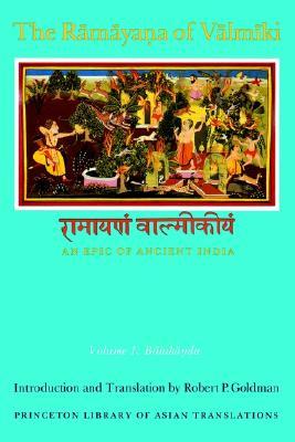 The Ramayana of Valmiki: An Epic of Ancient India, Volume 1: Balakanda