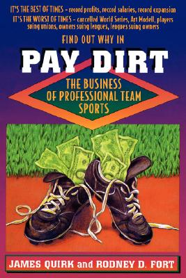 Pay Dirt: The Business of Professional Team Sports, Quirk, James; Fort, Rodney D.