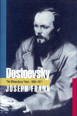 Dostoevsky: The Miraculous Years, 1865-1871, Frank, Joseph