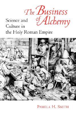 The Business of Alchemy, Smith, Pamela H.