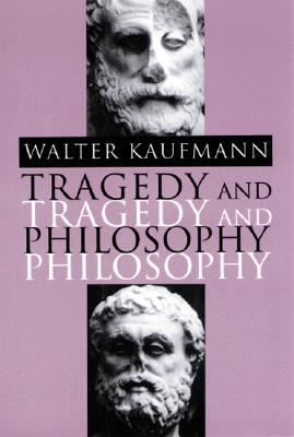 Tragedy and Philosophy, Kaufmann, Walter A.